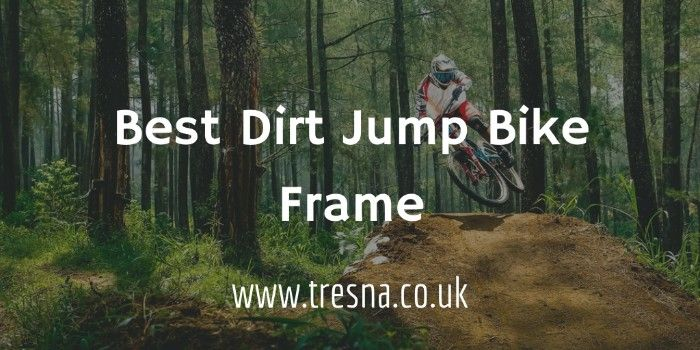 Top Dirt Jump Frames 2019